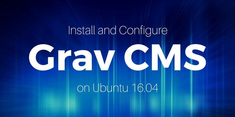 Install and Configure Grav CMS on Ubuntu 16 04