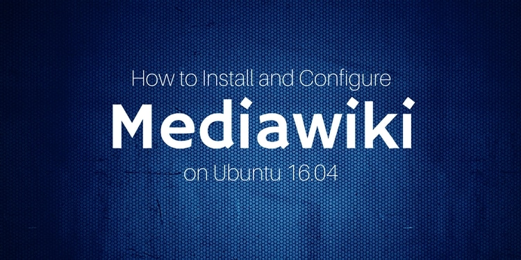 How to Install and Configure Mediawiki on Ubuntu-16 04