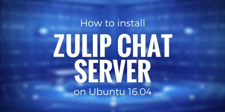How to Install Zulip Chat Server on Ubuntu 16 04