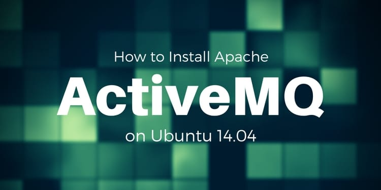 How to Install Apache ActiveMQ on Ubuntu 14 04