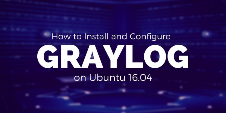 How to Install and Configure Graylog Server on Ubuntu 16 04