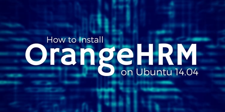 How to Install OrangeHRM On Ubuntu 14 04