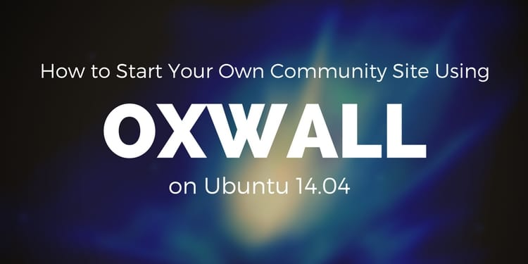 How To Start Your Own Community Site Using Oxwall On