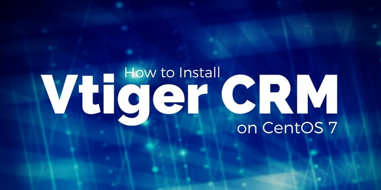 How to Install Vtiger CRM on CentOS 7