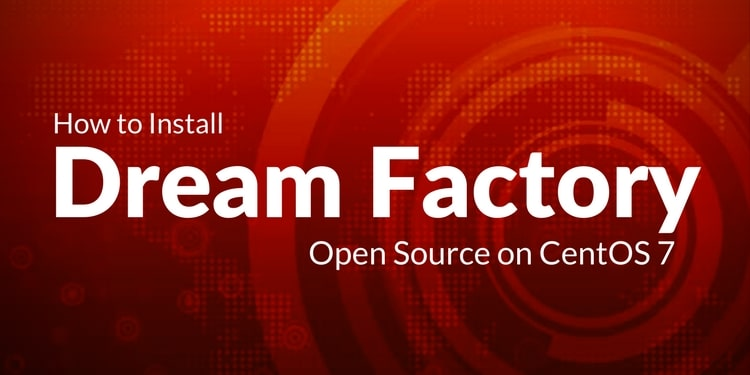 How to Install DreamFactory Open Source on CentOS 7