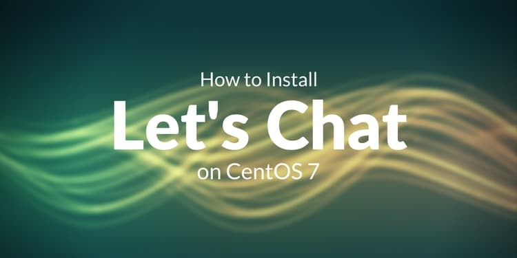 How to Install Let's Chat on CentOS 7