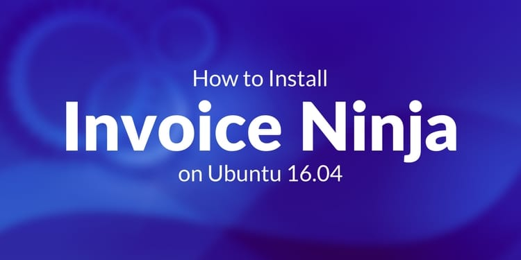 How to Install Invoice Ninja on Ubuntu 16 04
