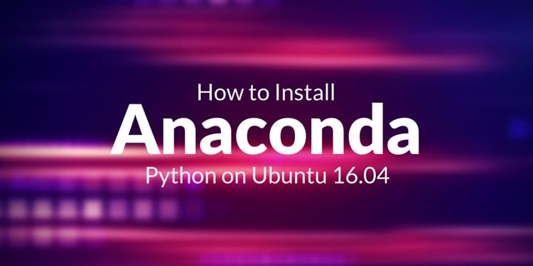 How to Install Anaconda Python on Ubuntu 16 04