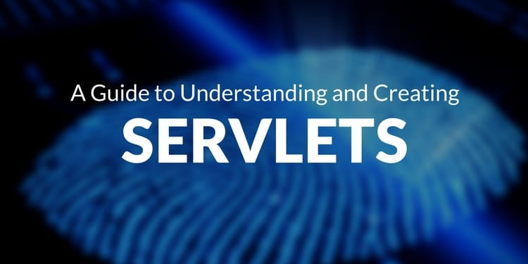 A Guide to Understanding and Creating Servlets