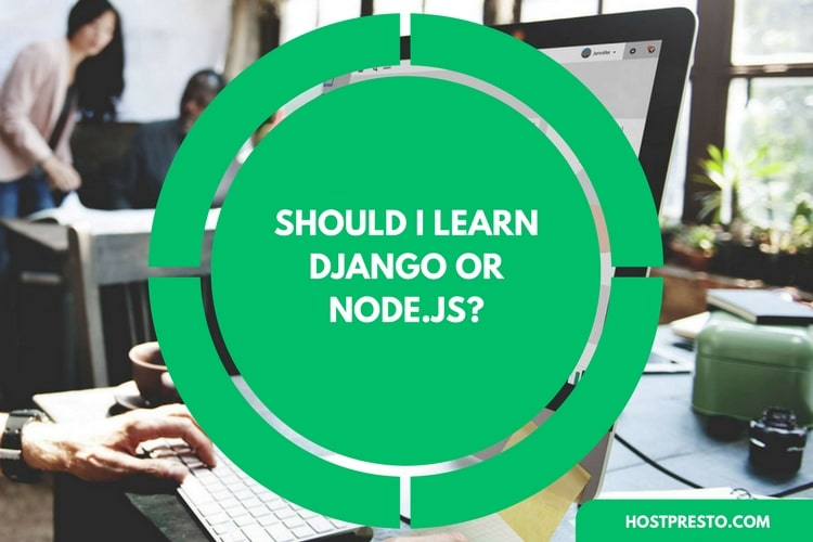 Should I learn Django or Node JS?