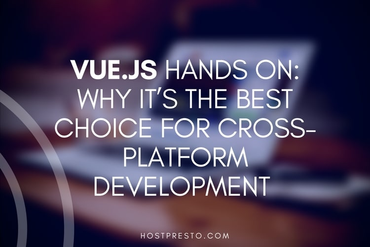Vue js Hands On: Why It's the Best Choice for Cross-Platform