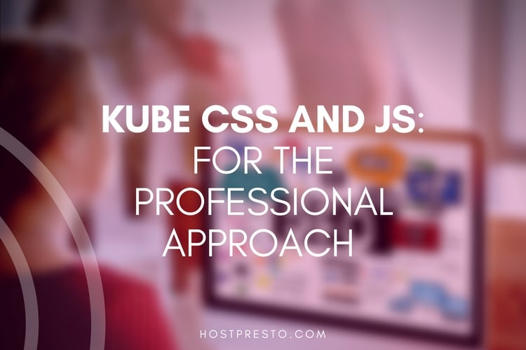 Kube CSS and JS: For the Professional Approach