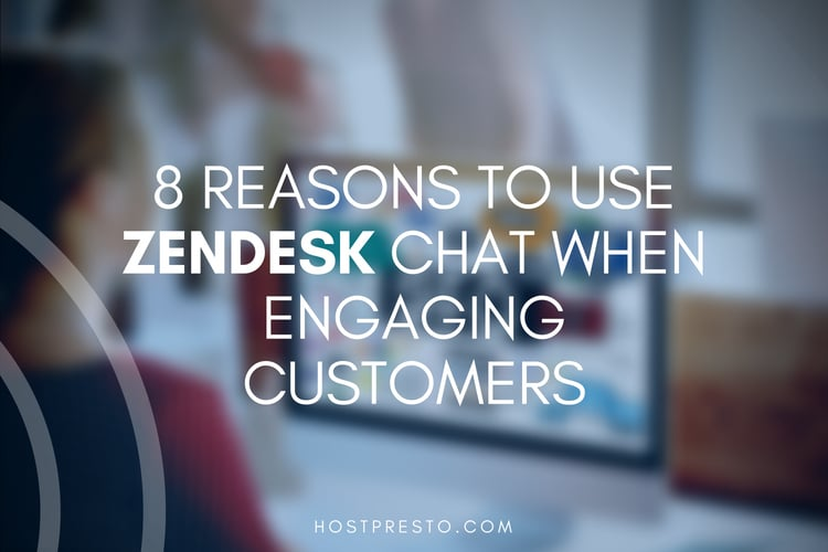 8 Reasons to Use Zendesk Chat when Engaging Customers